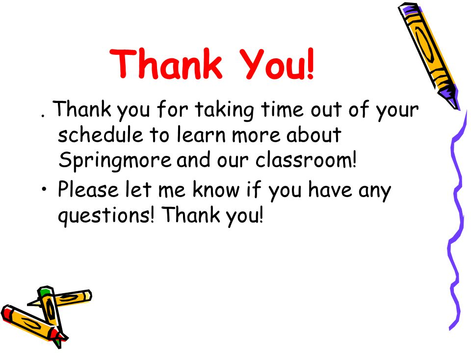 Thank You! . Thank you for taking time out of your schedule to learn more about Springmore and our classroom!