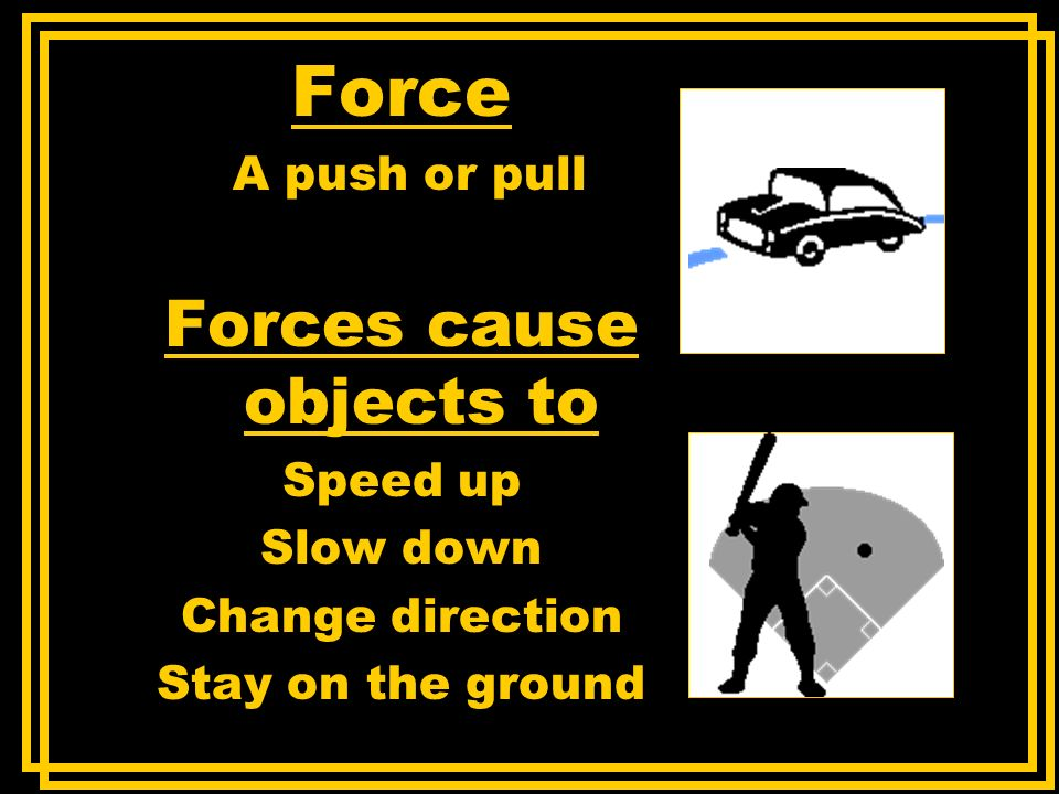 Forces cause objects to