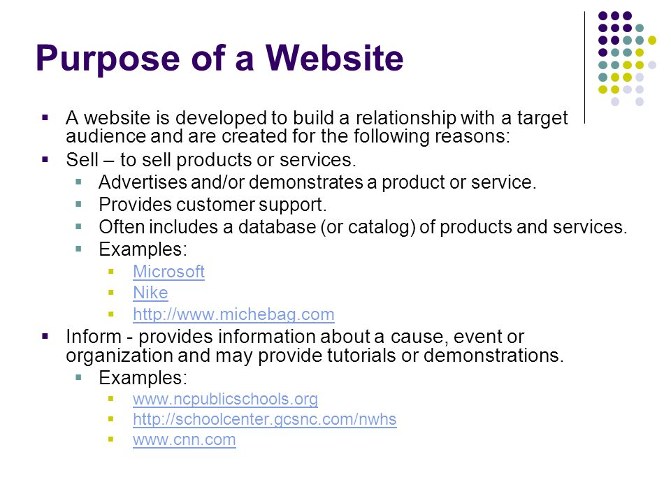 Purpose of a Website A website is developed to build a relationship with a target audience and are created for the following reasons: