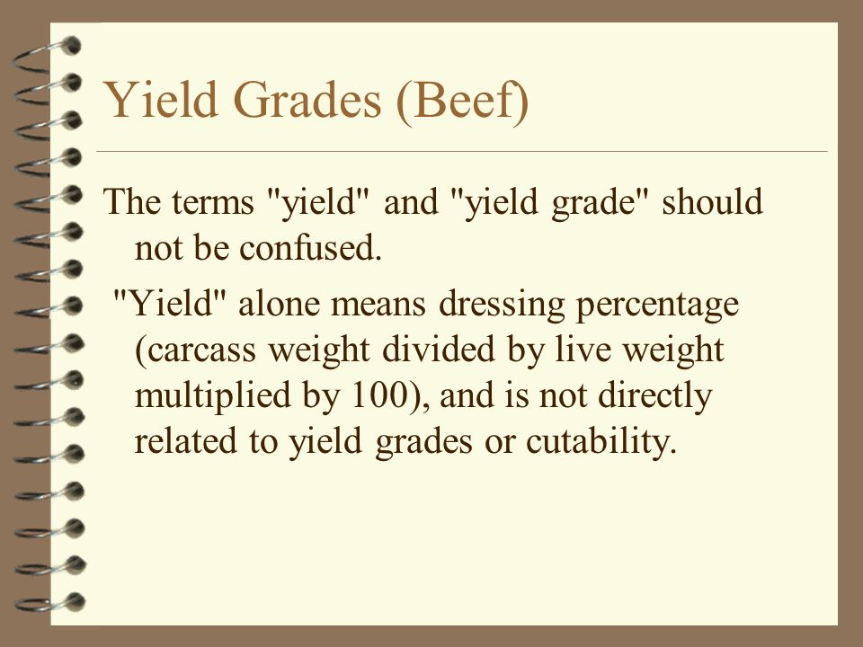 Yield Grades (Beef) The terms yield and yield grade should not be confused.