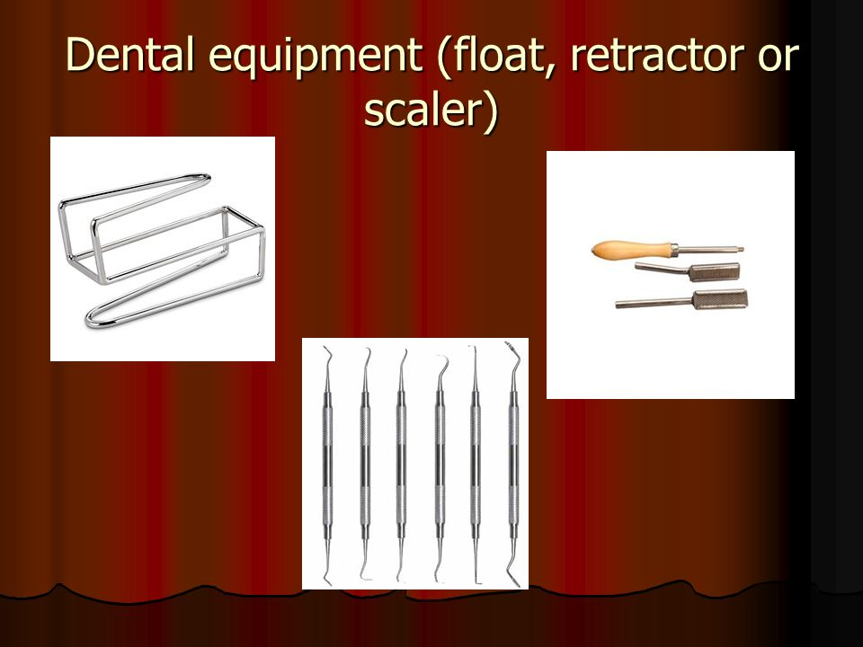 Dental equipment (float, retractor or scaler)