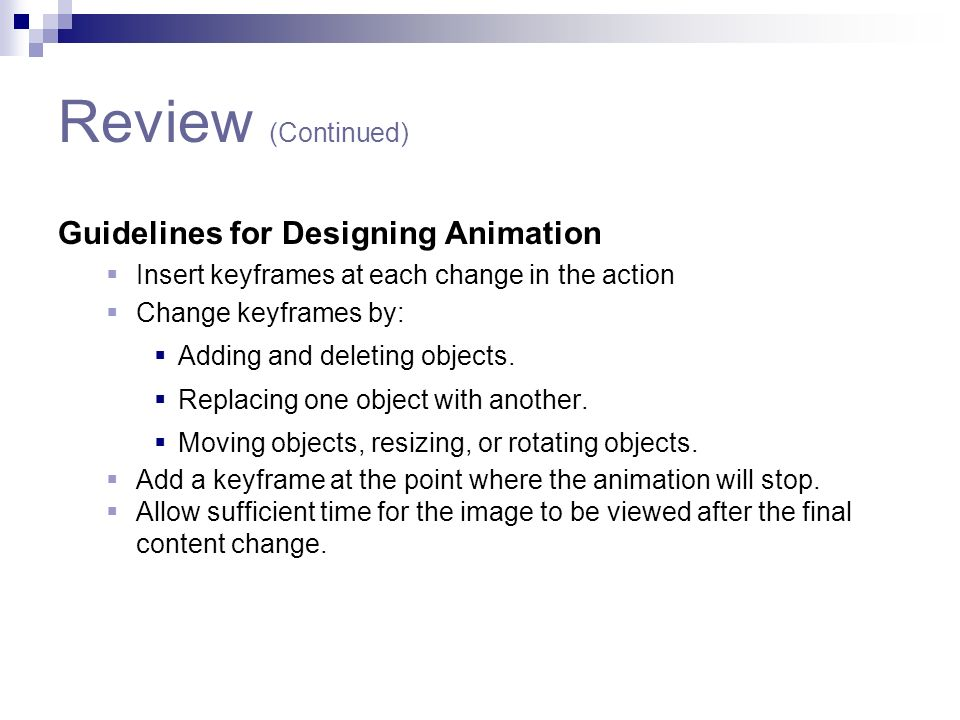 Review (Continued) Guidelines for Designing Animation