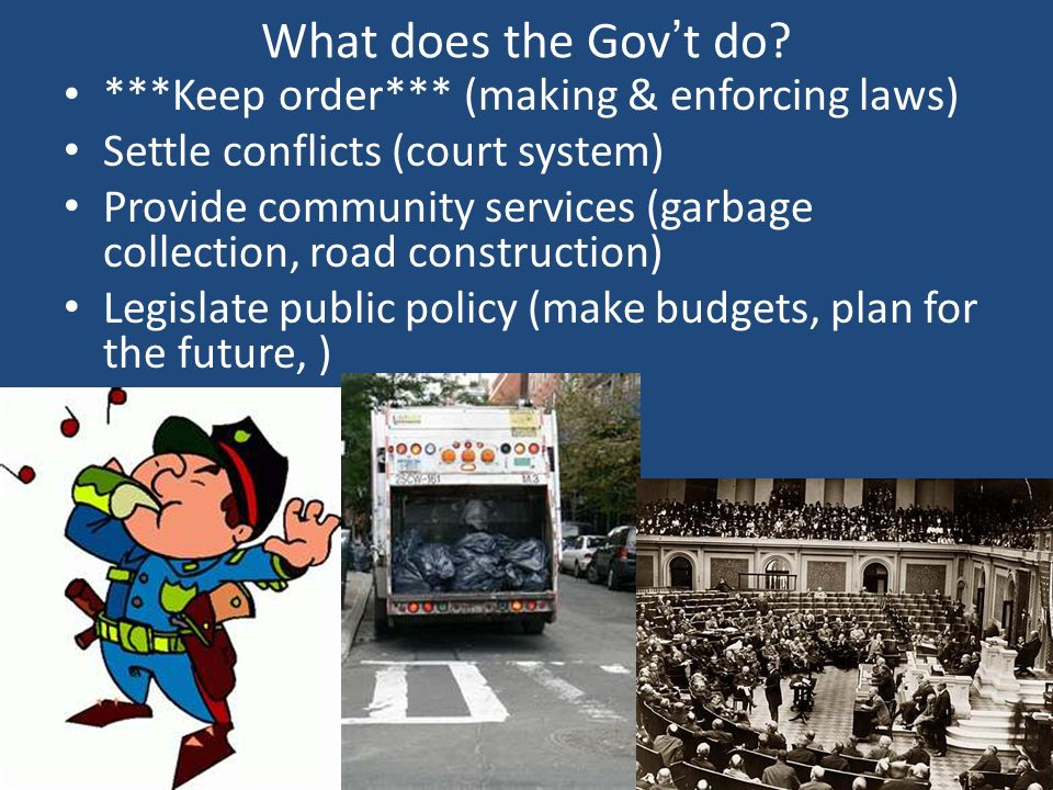 What does the Gov't do ***Keep order*** (making & enforcing laws)