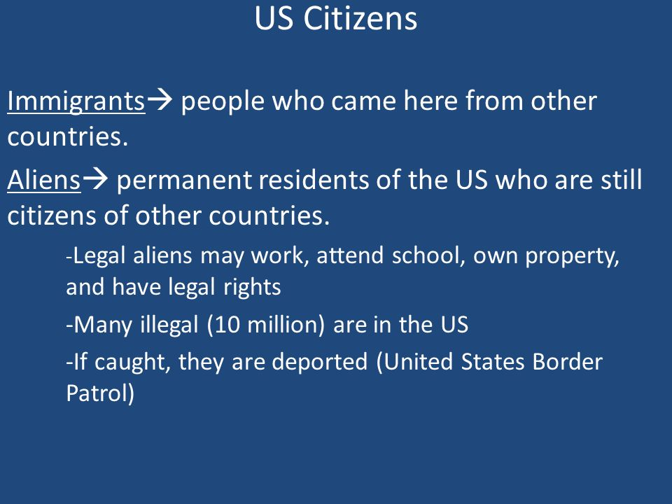 US Citizens Immigrants people who came here from other countries.