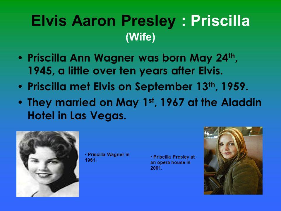 Elvis Aaron Presley : Priscilla (Wife)