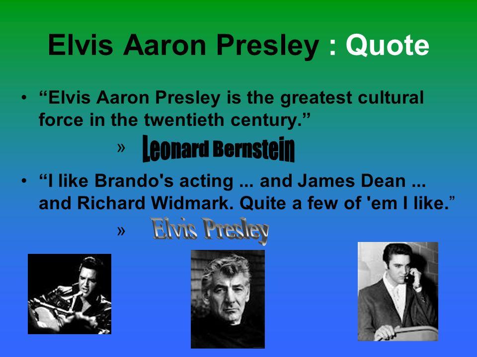 Elvis Aaron Presley : Quote