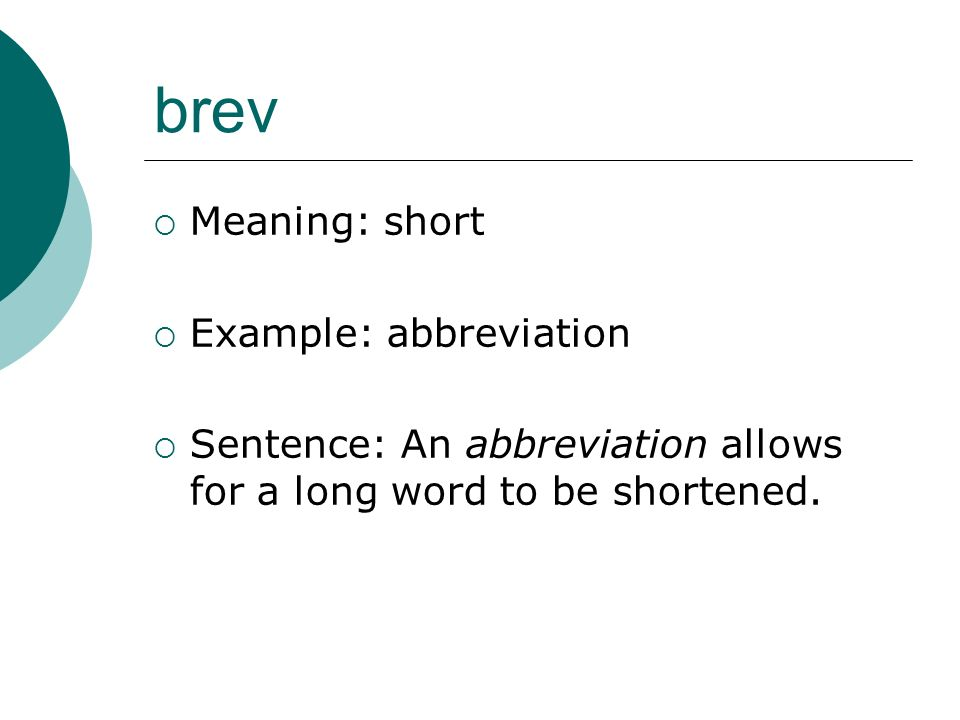 brev Meaning: short Example: abbreviation