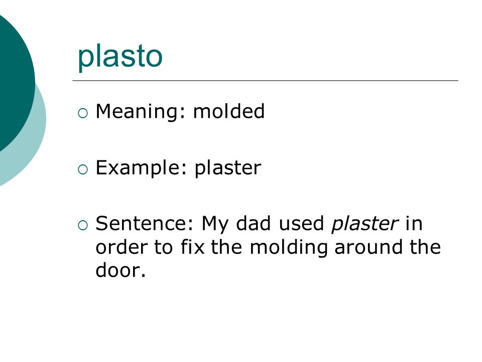 plasto Meaning: molded Example: plaster