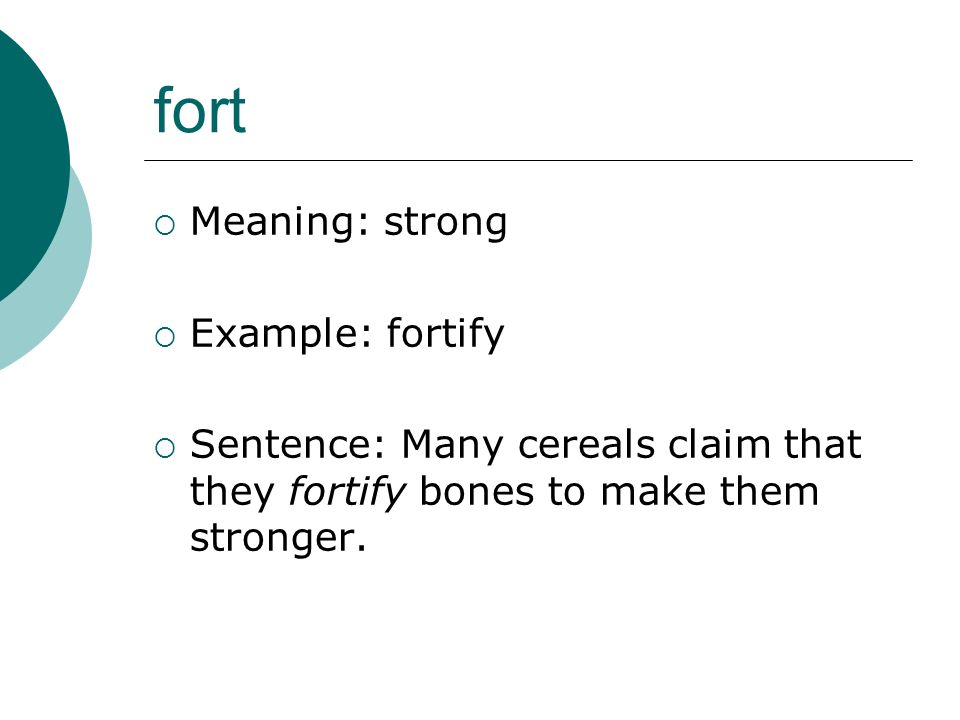 fort Meaning: strong Example: fortify