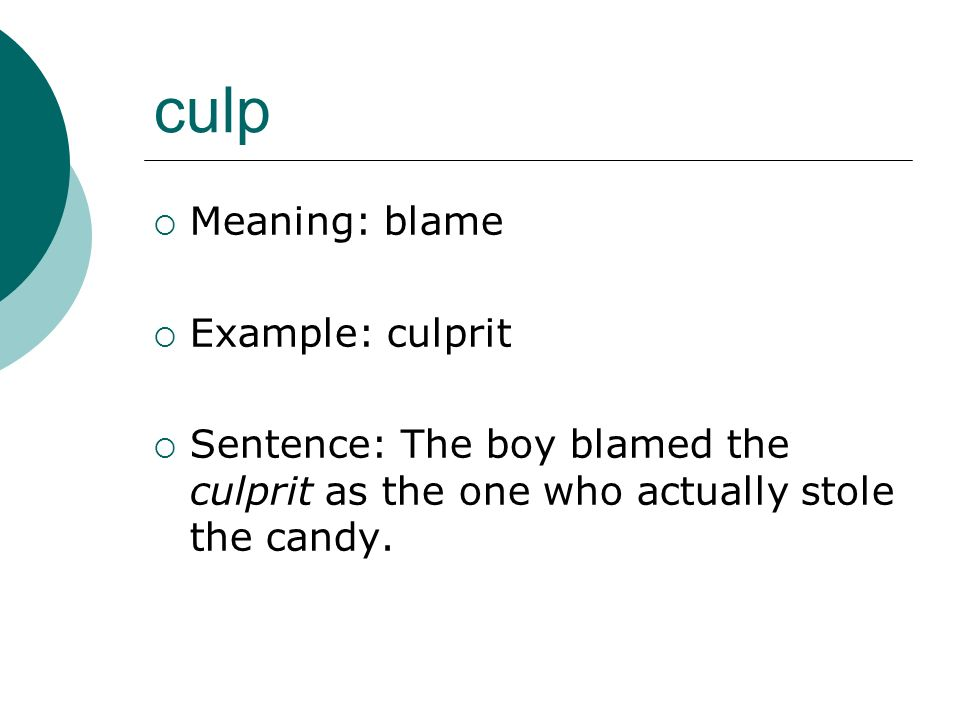culp Meaning: blame Example: culprit