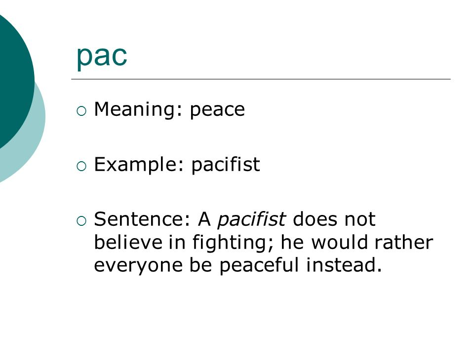 pac Meaning: peace Example: pacifist