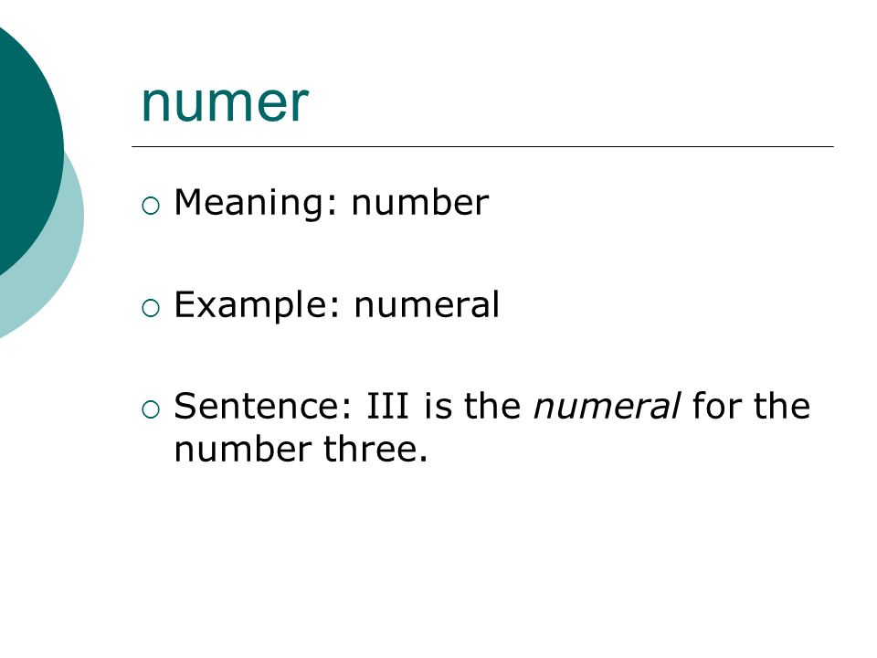 numer Meaning: number Example: numeral