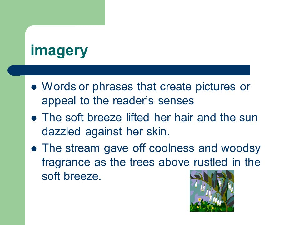imagery Words or phrases that create pictures or appeal to the reader's senses.