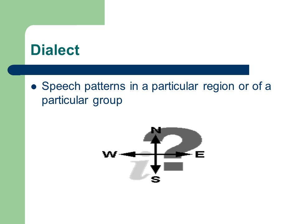 Dialect Speech patterns in a particular region or of a particular group