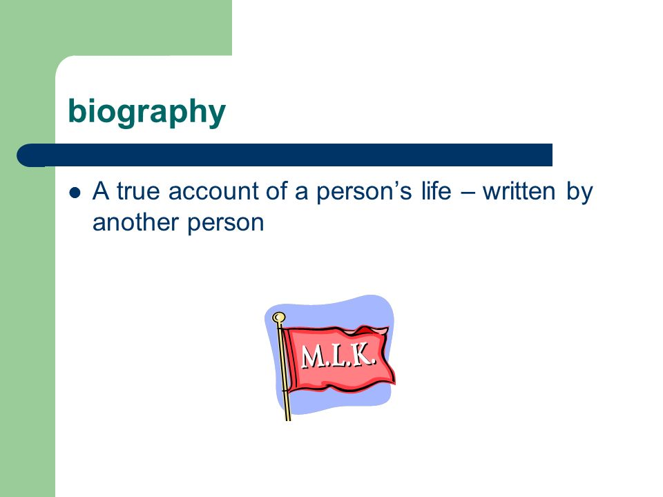 biography A true account of a person's life – written by another person