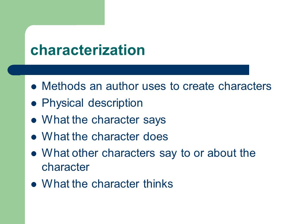 characterization Methods an author uses to create characters