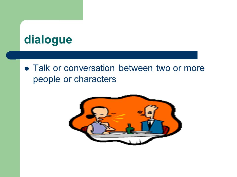 dialogue Talk or conversation between two or more people or characters