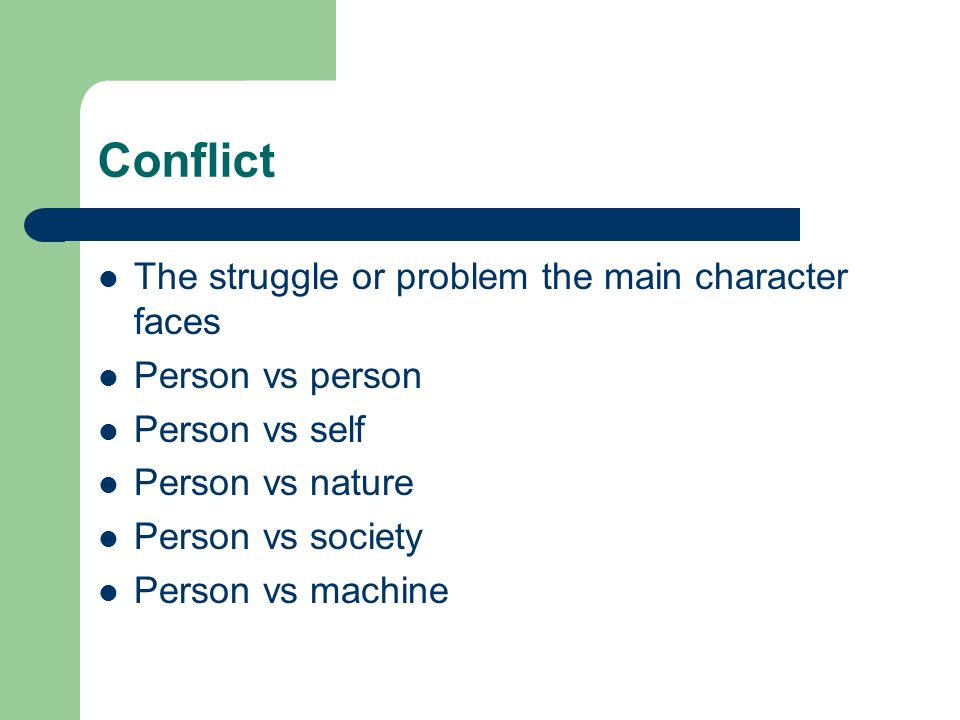 Conflict The struggle or problem the main character faces