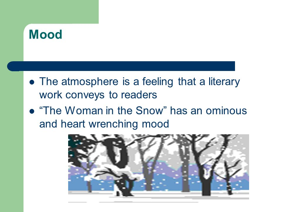 Mood The atmosphere is a feeling that a literary work conveys to readers.