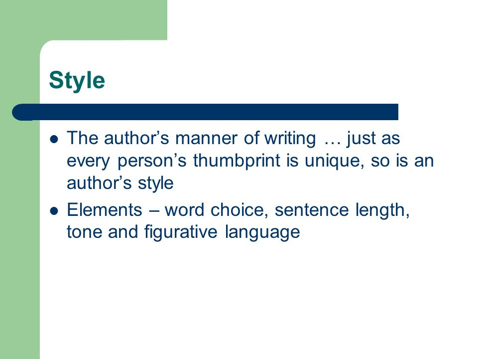 Style The author's manner of writing … just as every person's thumbprint is unique, so is an author's style.