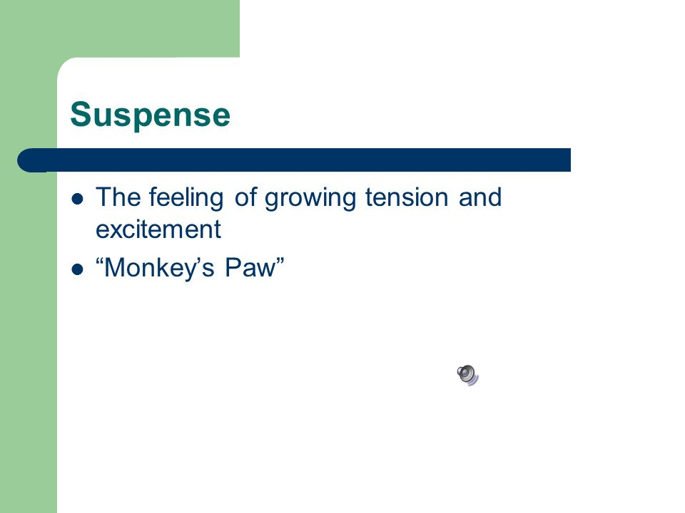Suspense The feeling of growing tension and excitement Monkey's Paw