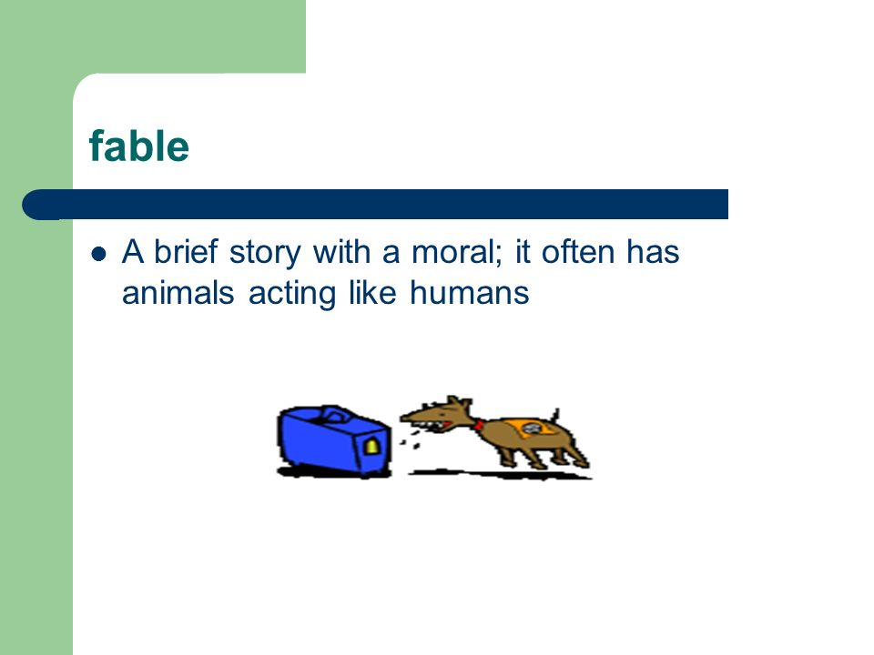 fable A brief story with a moral; it often has animals acting like humans