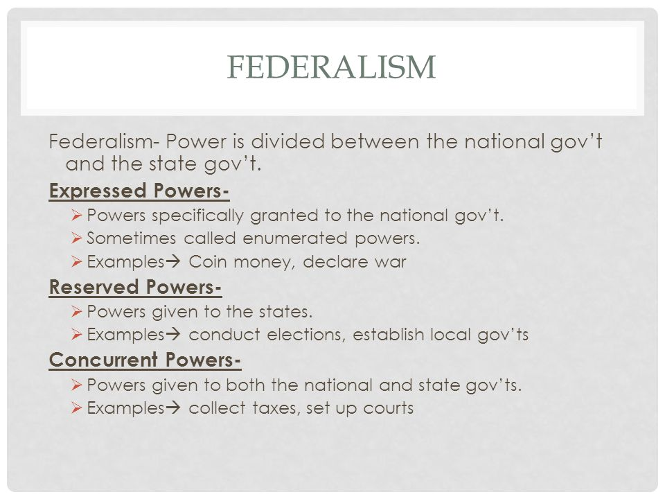 Federalism Federalism- Power is divided between the national gov't and the state gov't. Expressed Powers-