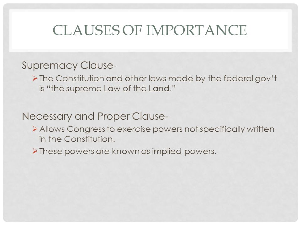 Clauses of Importance Supremacy Clause- Necessary and Proper Clause-