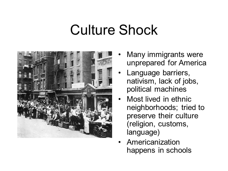 Culture Shock Many immigrants were unprepared for America