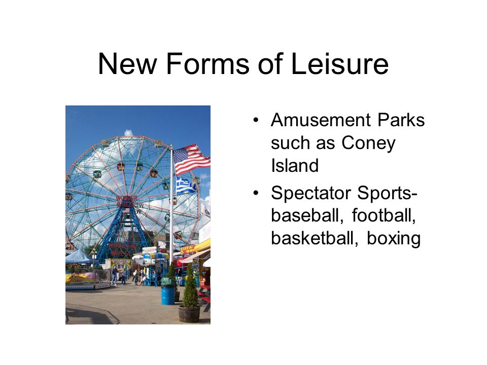 New Forms of Leisure Amusement Parks such as Coney Island