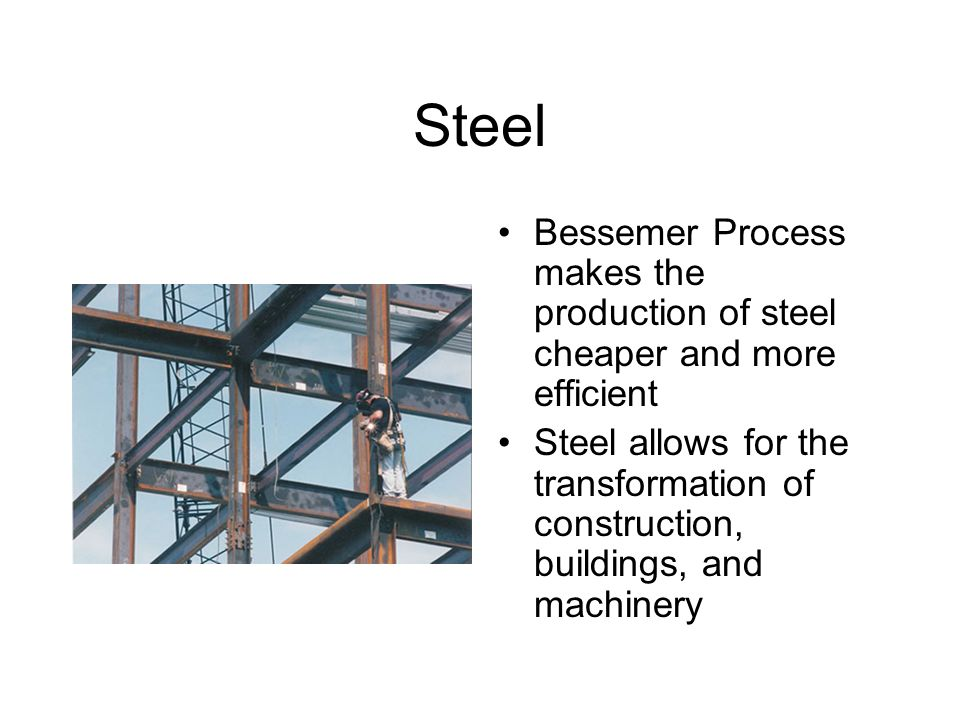 Steel Bessemer Process makes the production of steel cheaper and more efficient.