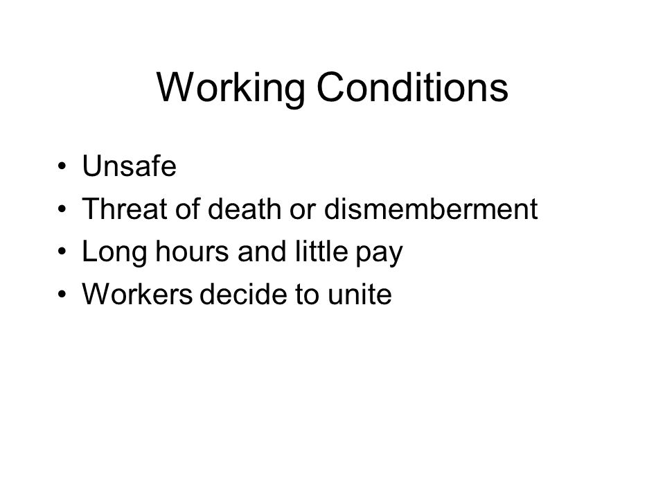 Working Conditions Unsafe Threat of death or dismemberment