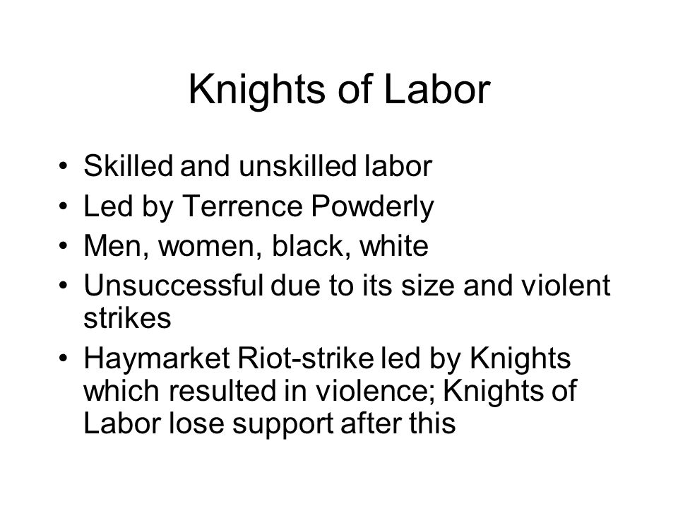Knights of Labor Skilled and unskilled labor Led by Terrence Powderly