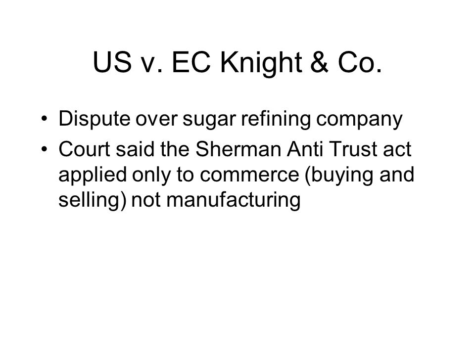 US v. EC Knight & Co. Dispute over sugar refining company