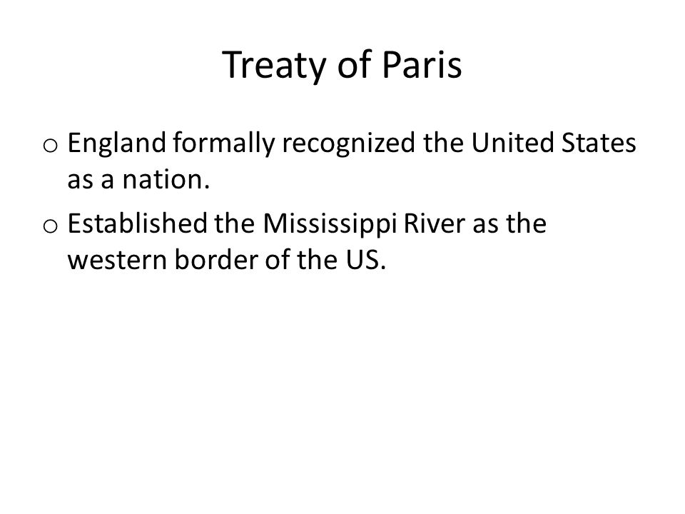 Treaty of Paris England formally recognized the United States as a nation.