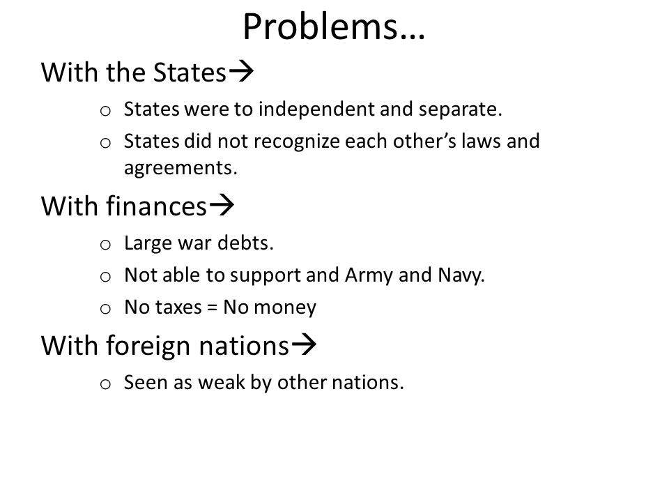 Problems… With the States With finances With foreign nations
