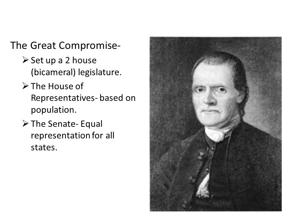 The Great Compromise- Set up a 2 house (bicameral) legislature.