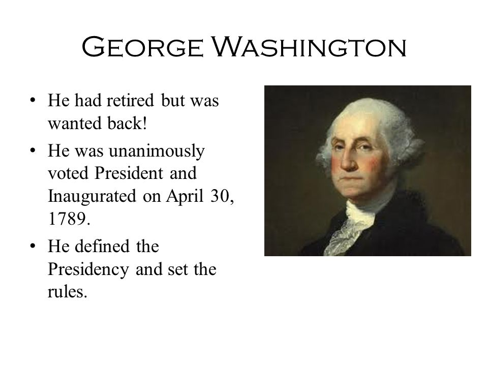 George Washington He had retired but was wanted back!