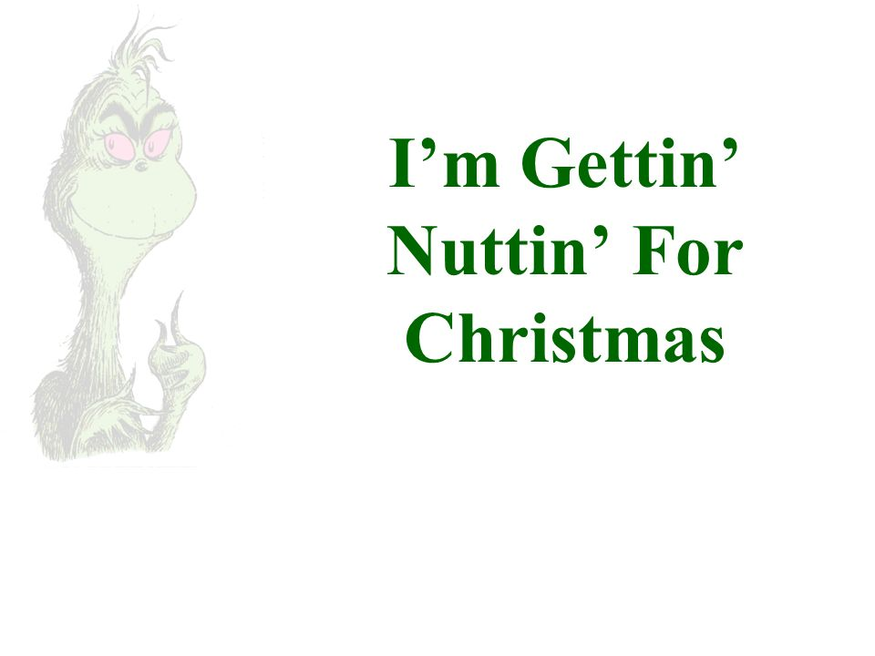 I'm Gettin' Nuttin' For Christmas