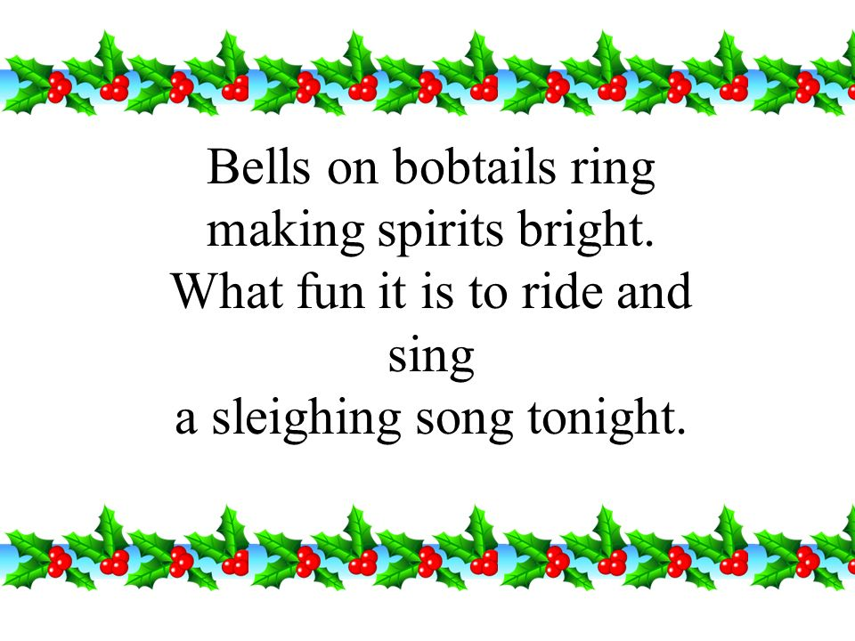 Bells on bobtails ring making spirits bright