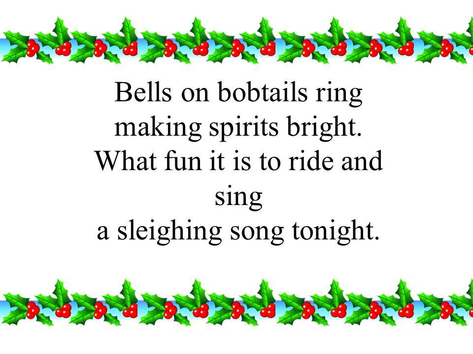 Bells on bobtails ring making spirits bright