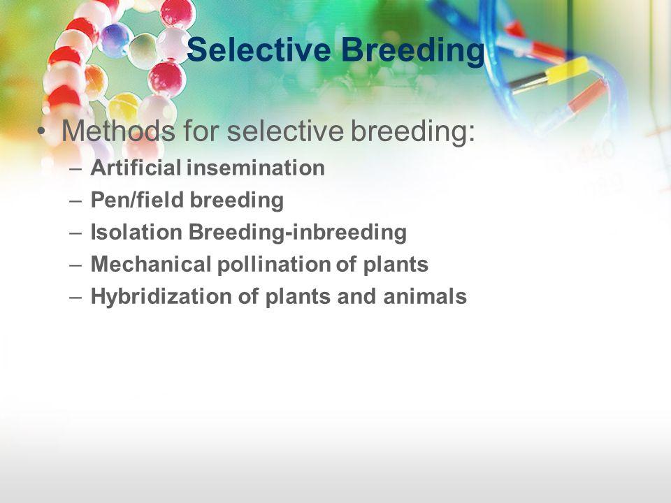 Selective Breeding Methods for selective breeding: