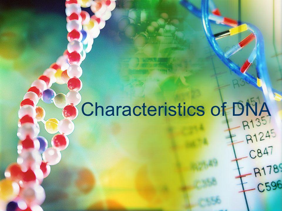 Characteristics of DNA