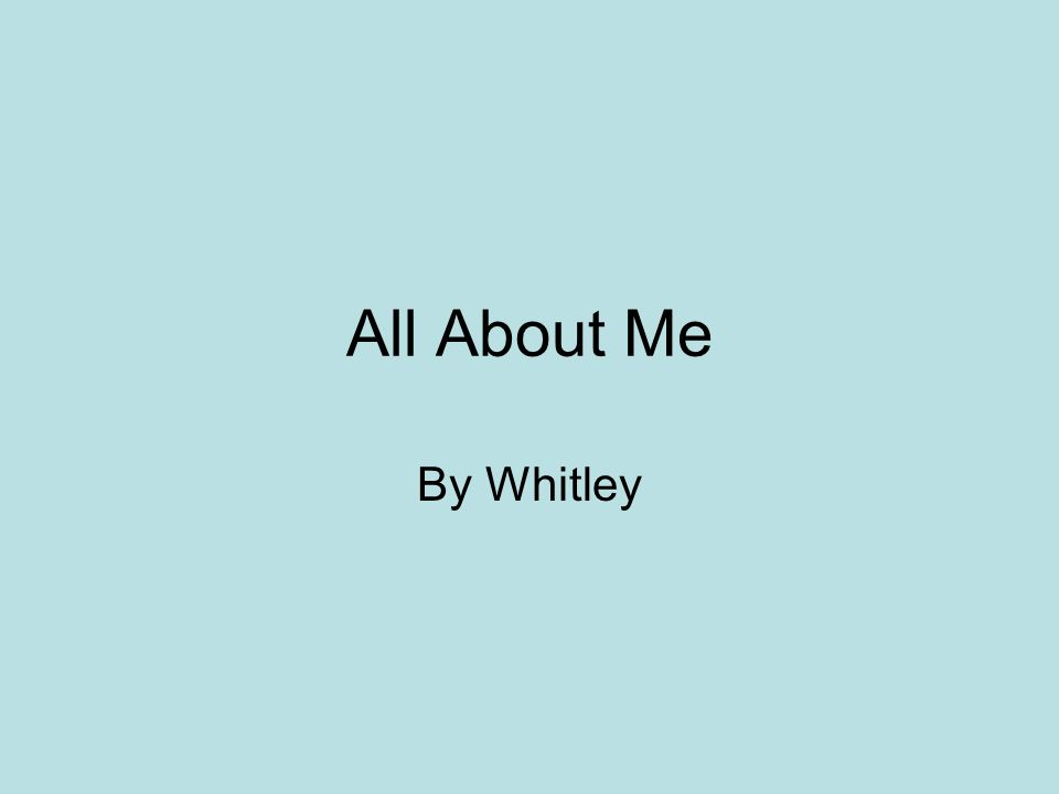All About Me By Whitley