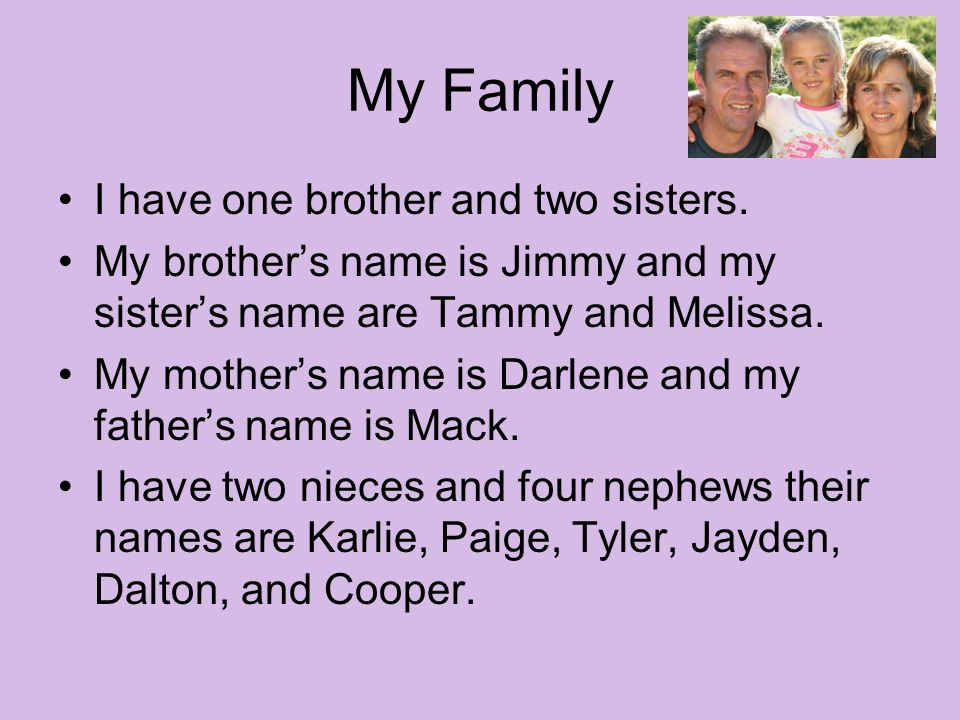 My Family I have one brother and two sisters.