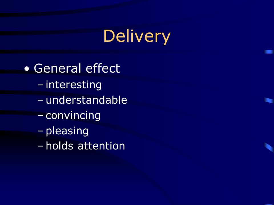 Delivery General effect interesting understandable convincing pleasing