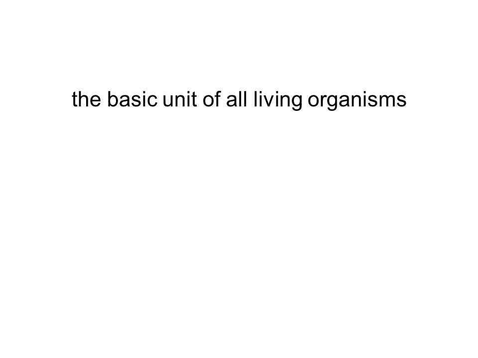 the basic unit of all living organisms