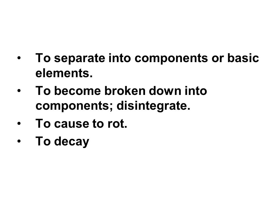 To separate into components or basic elements.