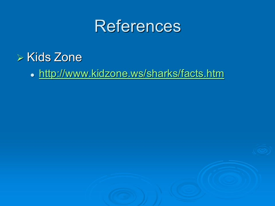 References Kids Zone http://www.kidzone.ws/sharks/facts.htm