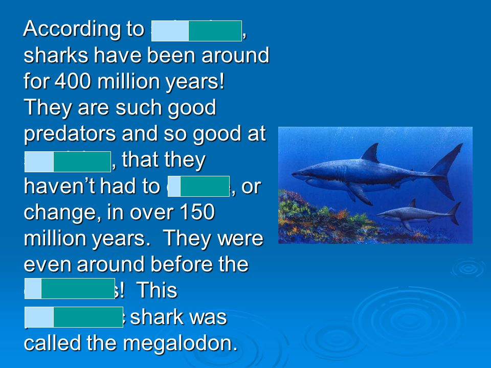 According to scientists, sharks have been around for 400 million years